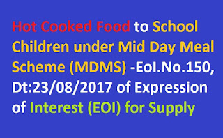 Hot Cooked Food to School Children under Mid Day Meal Scheme (MDMS) -EoI.No.150, Dt:23/08/2017 of Expression of Interest (EOI) for Supply