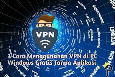 3 Cara Menggunakan VPN di PC Windows 7, 8 dan 10 Gratis Tanpa Aplikasi