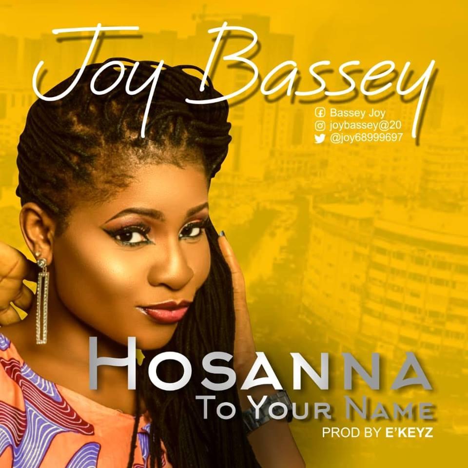 New Song Alert] Joy Bassey - 'Hosanna To Your Name'