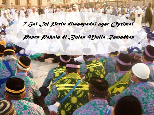 7 Hal Ini Perlu diwaspadai agar Panen Pahala Optimal di Bulan Mulia Ramadhan
