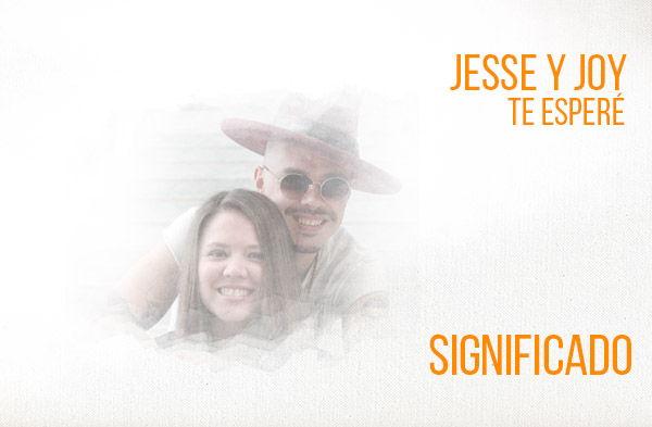 Te Esperé Significado de la Canción Jesse y Joy.