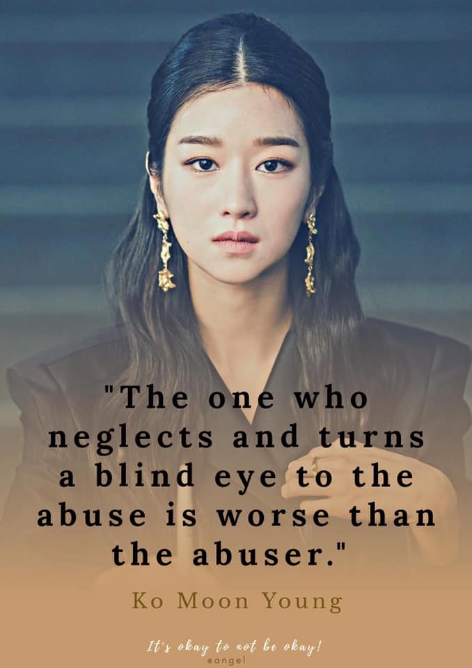 The One who neglects and turns a blind eye to the abuse is worse than the abuser- ko moon young