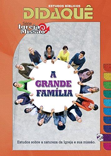 A Grande Família: Estudos sobre a natureza da igreja e sua missão
