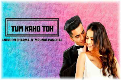 Tum Kaho Toh Lyrics   Asit Tripathy   Mrunal Panchal