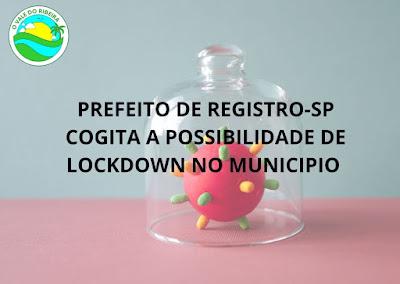 Prefeito de Registro-SP cogita a possibilidade de LockDown no municipio