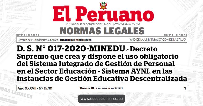 D. S. N° 017-2020-MINEDU.- Decreto Supremo que crea y dispone el uso obligatorio del Sistema Integrado de Gestión de Personal en el Sector Educación - Sistema AYNI, en las instancias de Gestión Educativa Descentralizada