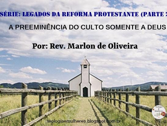 Série: Legados da Reforma Protestante (Parte 2)
