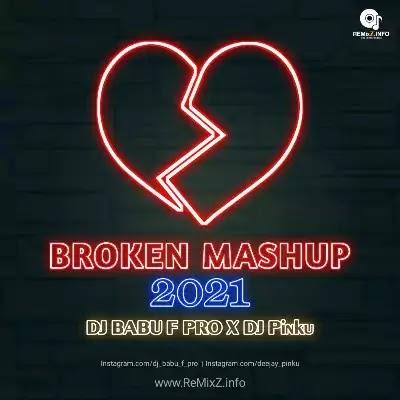 Broken Mashup 2021 - DJ BABU F PRO x DJ Pinku