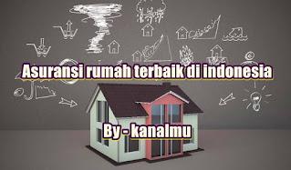 asuransi rumah terbaik di indonesia - kanalmu