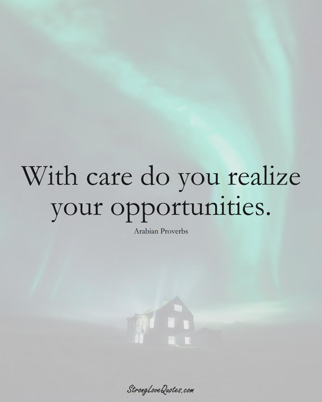 With care do you realize your opportunities. (Arabian Sayings);  #aVarietyofCulturesSayings