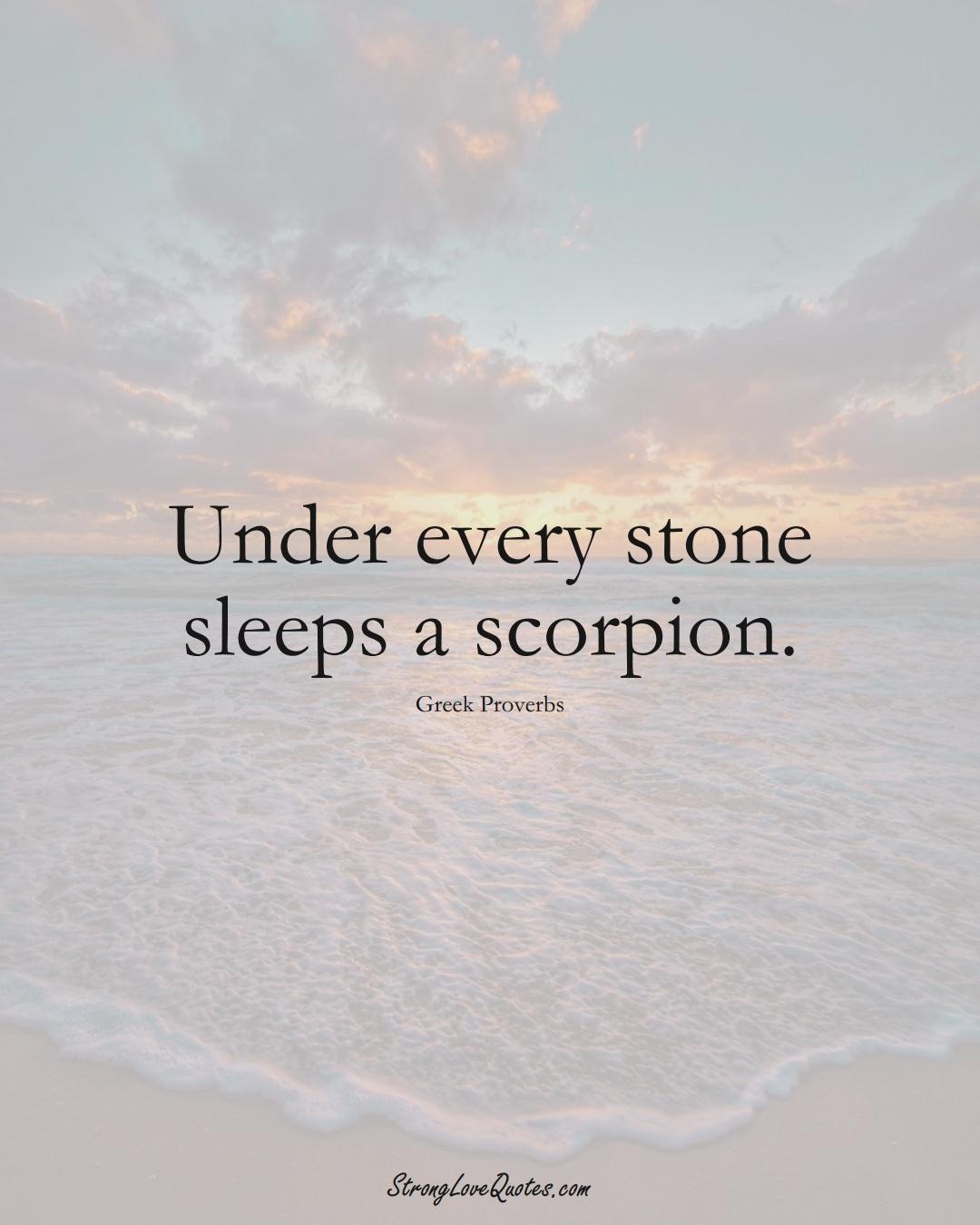 Under every stone sleeps a scorpion. (Greek Sayings);  #EuropeanSayings