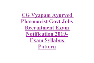CG Vyapam Ayurved Pharmacist Govt Jobs Recruitment Exam Notification 2019-Exam Syllabus Pattern