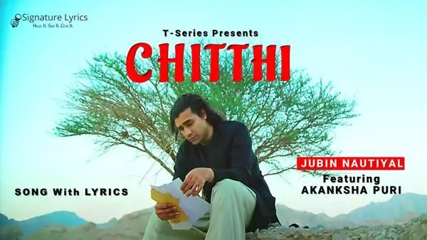 Chitthi Lyrics - Jubin Nautiyal | Ft Akanksha Puri
