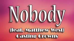 Casting Crown - Nobody Lyrics