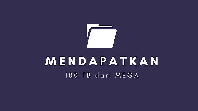 Cara Mendapatkan Penyimpanan 100TB Gratis dari MEGA