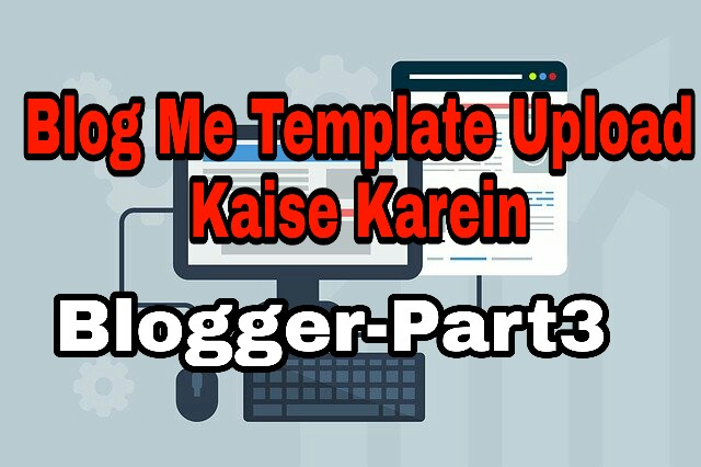 Blog Ko Professional Kaise Banaye Blog Me Template change and upload kaise karein full guide in hindi