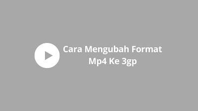 cara mengubah format mp4 ke 3gp