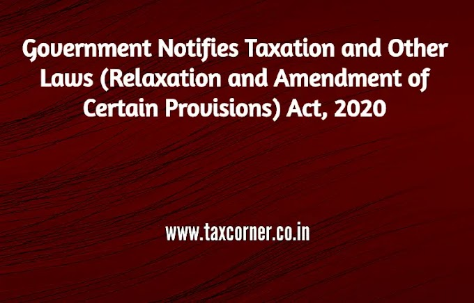 Government Notifies Taxation and Other Laws (Relaxation and Amendment of Certain Provisions) Act, 2020