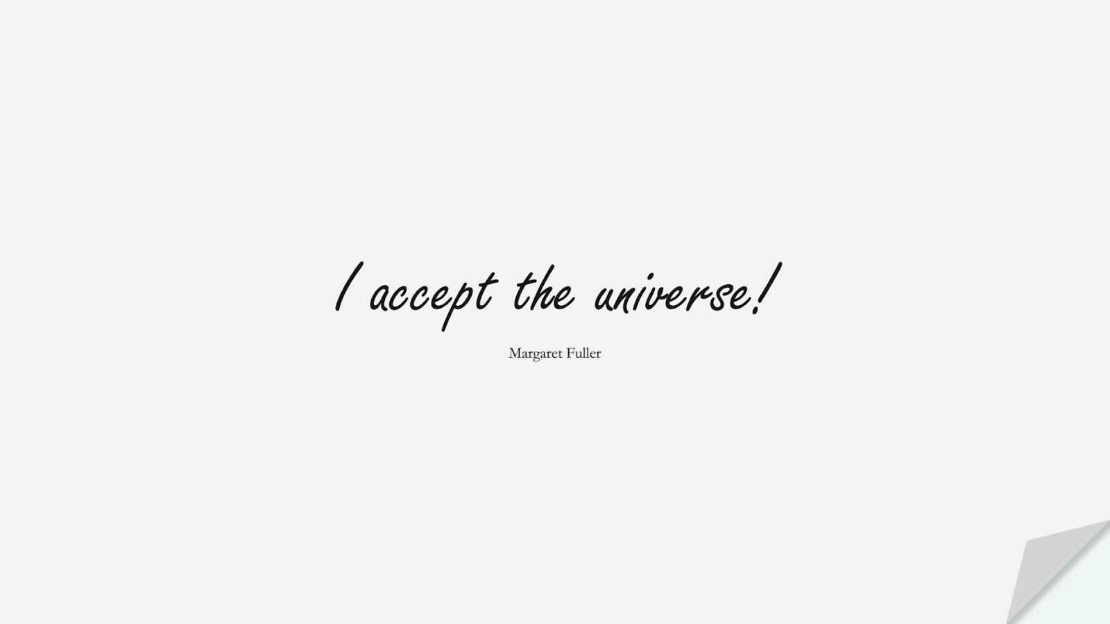 I accept the universe! (Margaret Fuller);  #HopeQuotes
