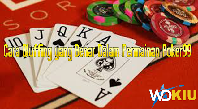 Cara Bluffing yang Benar Dalam Permainan Poker99