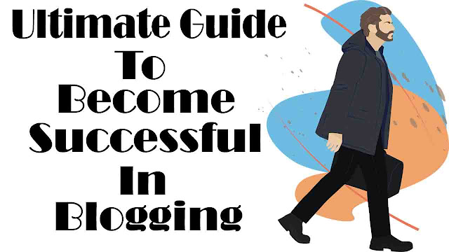 Ultimate Guide To Success, How to be a Successful in Blogging 2020, Successful Blogging, blogging as a Career,