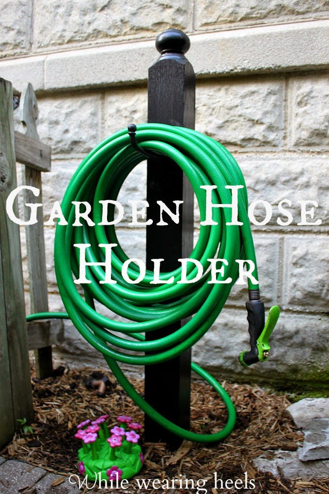 While Wearing Heels: DIY Garden Hose Holder
