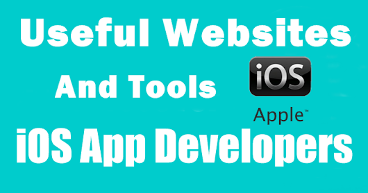 Useful Websites and Best Tools for iOS App Developers and Designers