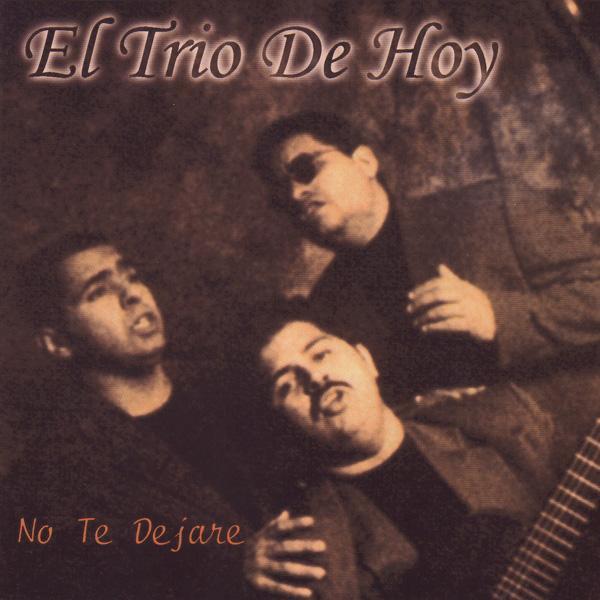 El Trio De Hoy-No Te Dejaré-