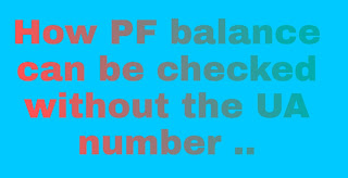 How PF balance can be checked without the UA number ..