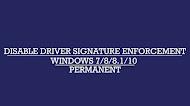 Disable Driver Signature Enforcement | Windows 10 - Windows 7