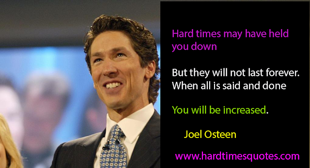Hard times may have held you down, but they will not last forever. When all is said and done, you will be increased.