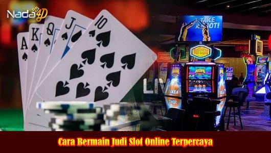 Cara Bermain Judi Slot Online Terpercaya