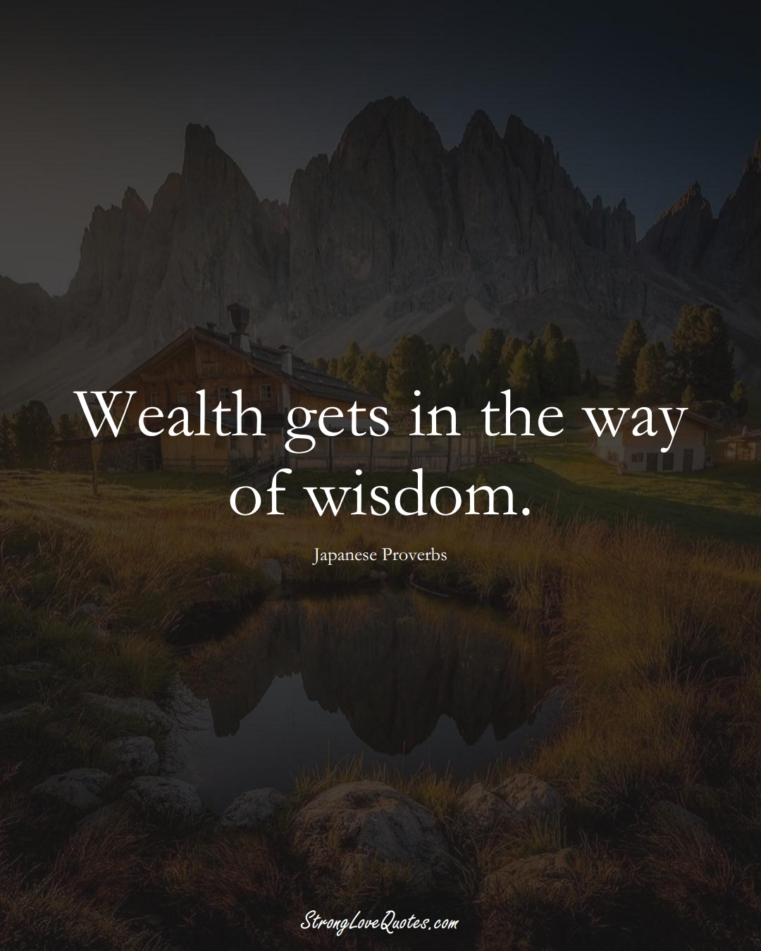 Wealth gets in the way of wisdom. (Japanese Sayings);  #AsianSayings