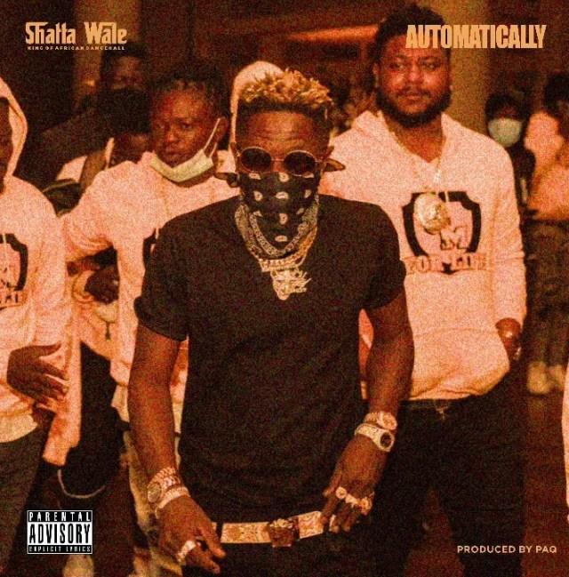 Shatta Wale – Automatically (Prod. by Paq)