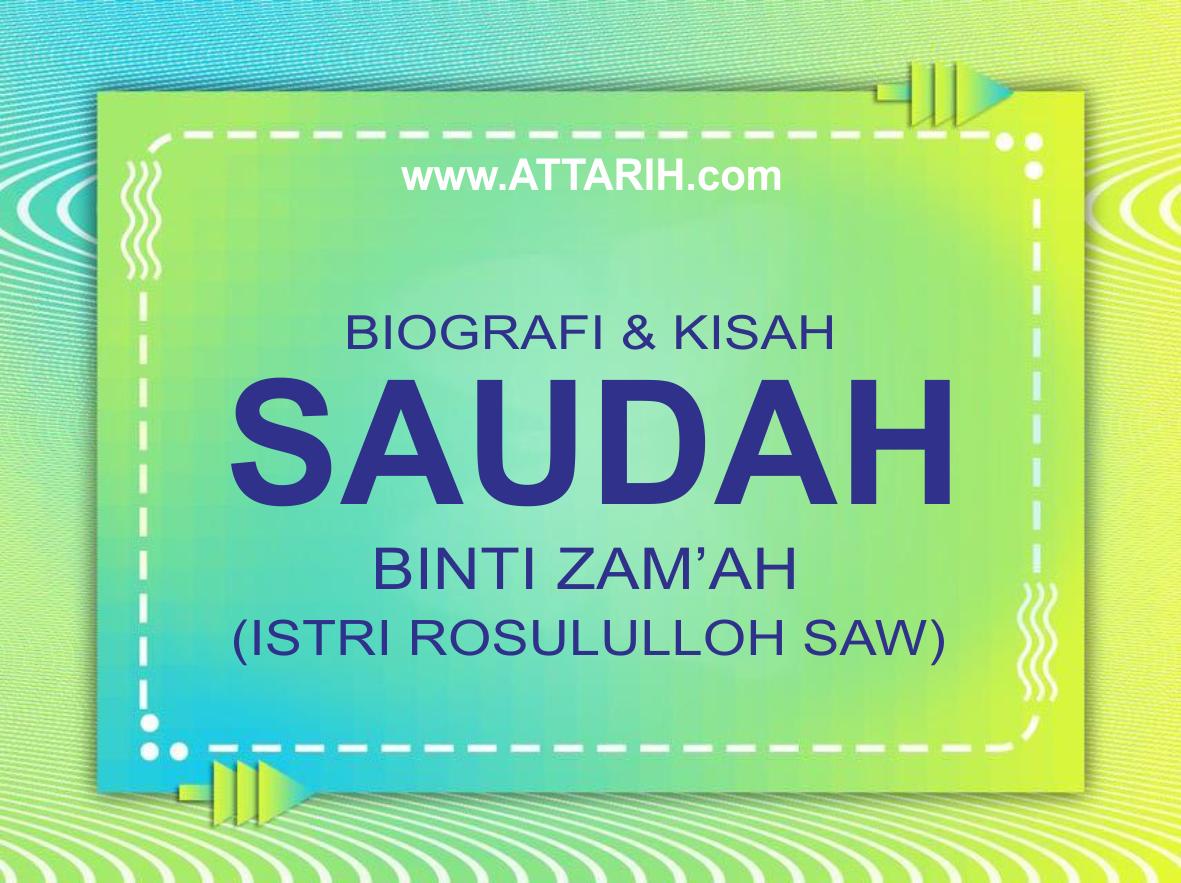 Biografi dan Kisah Hidup Saudah binti Zam`ah r.a. Istri Rosululloh SAW (wafat 19 H)