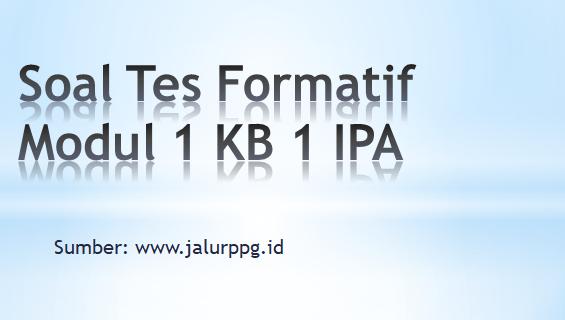 Soal Tes Formatif Modul 1 KB 1 IPA - jalurppg.id