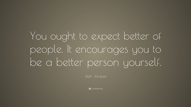 Expect better of people and of yourself