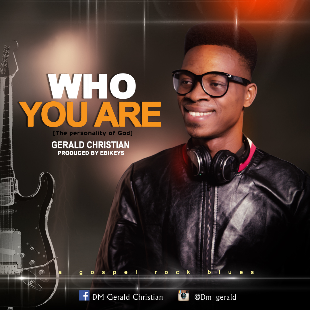 Download Music: WHO YOU ARE – GERALD CHRISTIAN || @DMGERALD1
