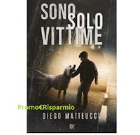 """Leggi e vinci gratis la copia cartacea di """"Sono Solo Vittime"""" di Diego Matteucci"""