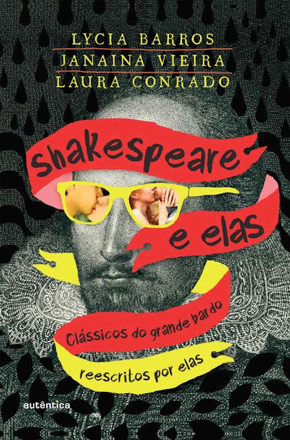 Shakespeare e elas Clássicos do grande bardo reescritos por elas - Janaina Vieira, Laura Conrado, Lycia Barros