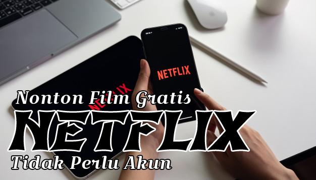 Cara Nonton Film Netflix Gratis Seumur Hidup 2020 (Tidak Perlu Akun)