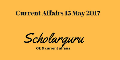current affairs 15 may 2017