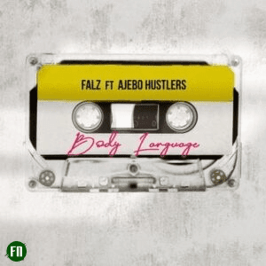 [MUSIC] Falz – Body Language ft. Ajebo Hustlers