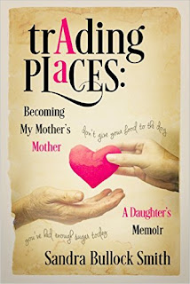 Trading Places: Becoming My Mother's Mother - A memoir by Sandra Bullock Smith