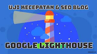 Cara Cek Kecepatan dan SEO Blog Di Google Lighthouse