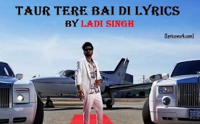 Taur Tere Bai Di Lyrics - Ladi Singh (ਟੋਰ ਤੇਰੇ ਬਾਈ ਦੀ) | T-Series