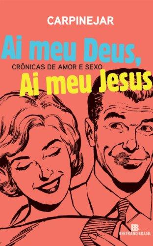 Ai meu Deus, ai meu Jesus Crônicas de amor e sexo - Fabrício Carpinejar