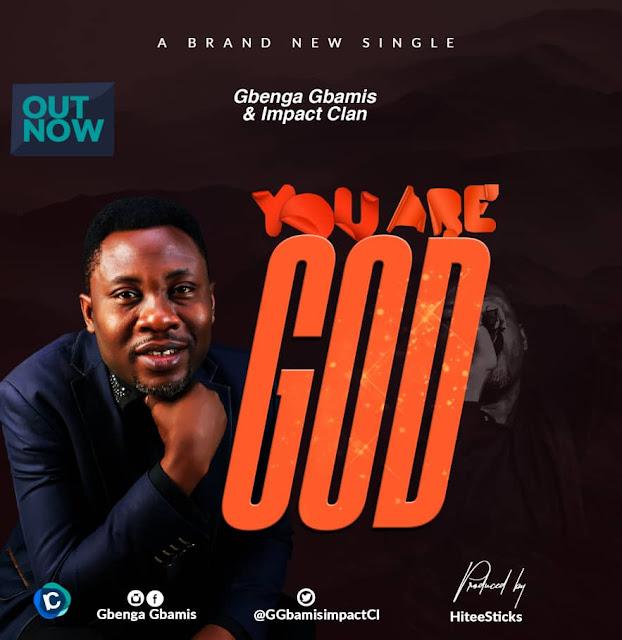 Gbenga Gbamis - You Are God And Impact Clan