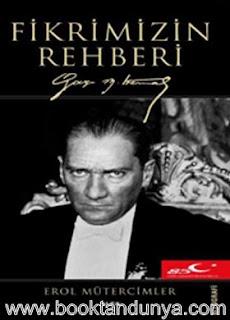 Erol Mütercimler - Fikrimizin Rehberi Gazi Mustafa Kemal