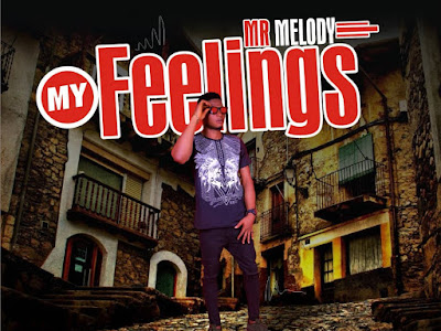 MUSIC: Mr Melody - My Feelings